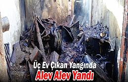 Köyde Çıkan Yangında Üç Ev, Alev Alev Yandı