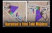 Karaman'a Yeni Toki Müjdesi