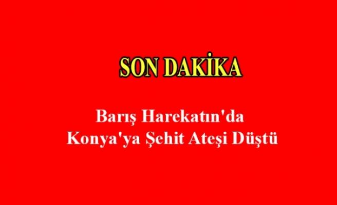Barış Harekatın'da Konya'ya Şehit Ateşi Düştü